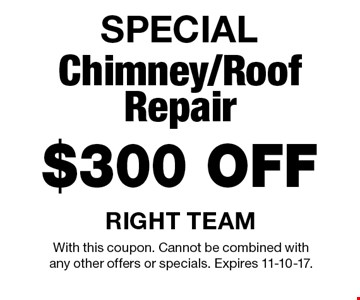 SPECIAL $300 OFF Chimney/Roof Repair. With this coupon. Cannot be combined with any other offers or specials. Expires 11-10-17.
