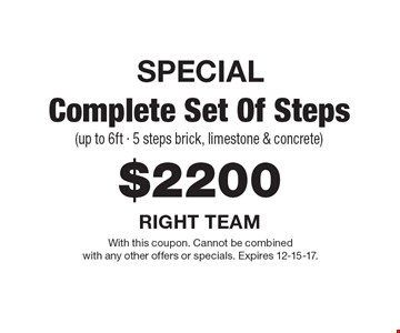 SPECIAL, $2200 complete set of steps (up to 6ft - 5 steps brick, limestone & concrete). With this coupon. Cannot be combined with any other offers or specials. Expires 12-15-17.