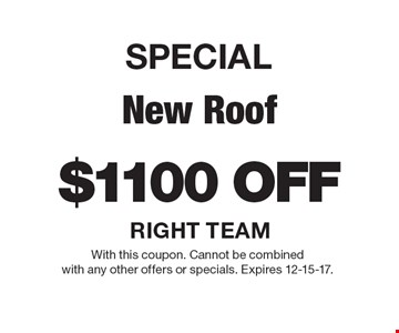 SPECIAL, $1100 off new roof. With this coupon. Cannot be combined with any other offers or specials. Expires 12-15-17.