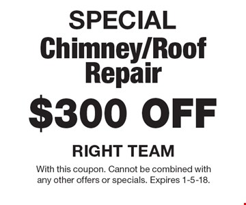 SPECIAL $300 OFF Chimney/Roof Repair. With this coupon. Cannot be combined with any other offers or specials. Expires 1-5-18.