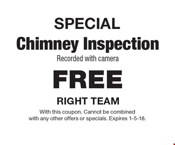 SPECIAL. Free Chimney InspectionRecorded with camera. With this coupon. Cannot be combined with any other offers or specials. Expires 1-5-18.