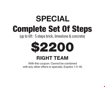 SPECIAL $2200 Complete Set Of Steps (up to 6ft - 5 steps brick, limestone & concrete). With this coupon. Cannot be combined with any other offers or specials. Expires 1-5-18.