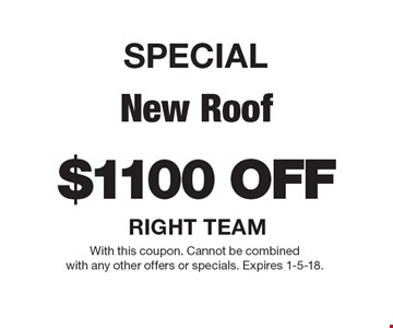 SPECIAL $1100 off New Roof. With this coupon. Cannot be combined with any other offers or specials. Expires 1-5-18.
