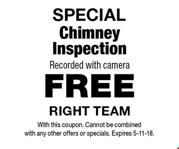SPECIAL - FREE Chimney Inspection. Recorded with camera. With this coupon. Cannot be combined with any other offers or specials. Expires 5-11-18.