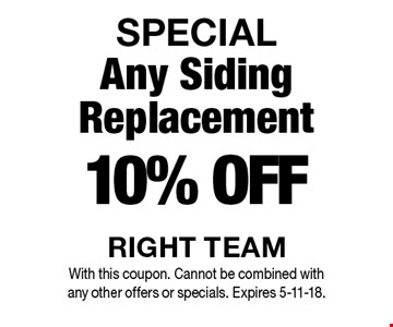 SPECIAL - 10% OFF Any Siding Replacement. With this coupon. Cannot be combined with any other offers or specials. Expires 5-11-18.