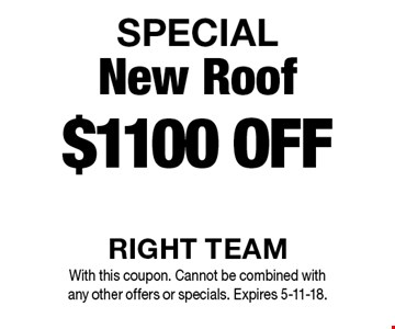 SPECIAL - $1100 OFF New Roof. With this coupon. Cannot be combined with any other offers or specials. Expires 5-11-18.