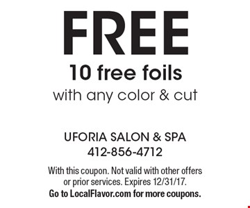 FREE 10 free foils with any color & cut. With this coupon. Not valid with other offers or prior services. Expires 12/31/17.Go to LocalFlavor.com for more coupons.