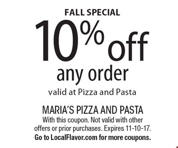 FALL SPECIAL 10% off any order valid at Pizza and Pasta. With this coupon. Not valid with other offers or prior purchases. Expires 11-10-17. Go to LocalFlavor.com for more coupons.