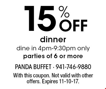 15% Off dinner dine in 4pm-9:30pm only parties of 6 or more. With this coupon. Not valid with other offers. Expires 11-10-17.