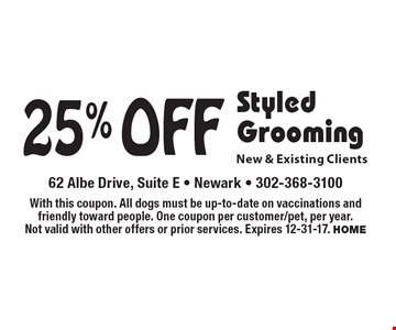 25% Off Styled Grooming. New & Existing Clients. With this coupon. All dogs must be up-to-date on vaccinations and friendly toward people. One coupon per customer/pet, per year. Not valid with other offers or prior services. Expires 12-31-17. HOME