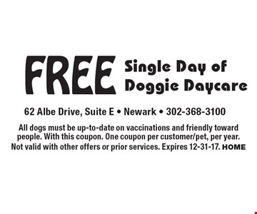 Free Single Day of Doggie Daycare. All dogs must be up-to-date on vaccinations and friendly toward people. With this coupon. One coupon per customer/pet, per year. Not valid with other offers or prior services. Expires 12-31-17. HOME