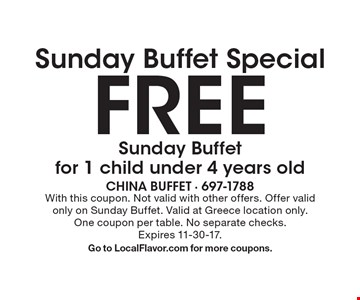 Sunday Buffet Special FREE Sunday Buffet for 1 child under 4 years old. With this coupon. Not valid with other offers. Offer valid only on Sunday Buffet. Valid at Greece location only. One coupon per table. No separate checks. Expires 11-30-17. Go to LocalFlavor.com for more coupons.
