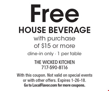 Free house beverage with purchase of $15 or more. Dine-in only - 1 per table. With this coupon. Not valid on special events or with other offers. Expires 1-26-18. Go to LocalFlavor.com for more coupons.