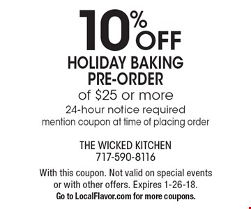 10% OFF Holiday Baking Pre-Order of $25 or more 24-hour notice required mention coupon at time of placing order. With this coupon. Not valid on special events or with other offers. Expires 1-26-18. Go to LocalFlavor.com for more coupons.