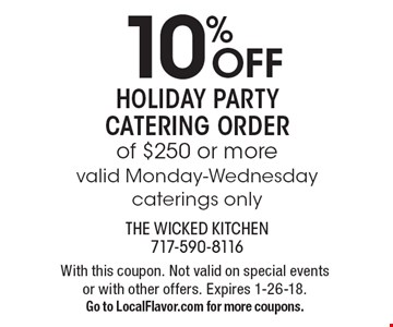10% OFF Holiday Party Catering order of $250 or more. Valid Monday-Wednesday. Caterings only. With this coupon. Not valid on special events or with other offers. Expires 1-26-18. Go to LocalFlavor.com for more coupons.