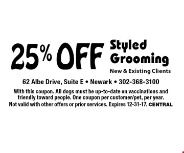25% Off Styled Grooming New & Existing Clients. With this coupon. All dogs must be up-to-date on vaccinations and friendly toward people. One coupon per customer/pet, per year. Not valid with other offers or prior services. Expires 12-31-17. Central