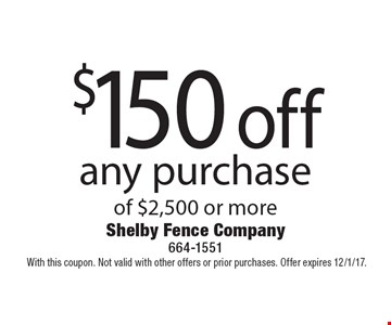 $150 off any purchase of $2,500 or more. With this coupon. Not valid with other offers or prior purchases. Offer expires 12/1/17.