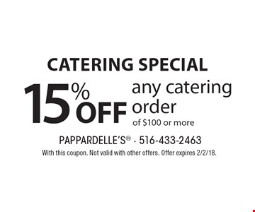 Catering special. 15% off any catering order of $100 or more. With this coupon. Not valid with other offers. Offer expires 2/2/18.