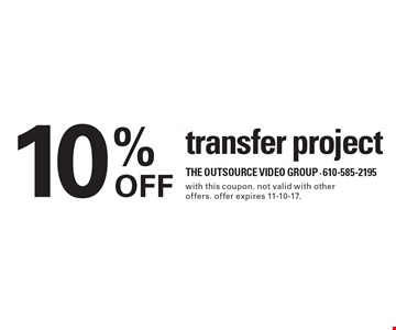 10% OFF transfer project. with this coupon. not valid with other offers. offer expires 11-10-17.