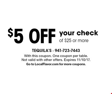 $5 off your check of $25 or more. With this coupon. One coupon per table. Not valid with other offers. Expires 11/10/17.Go to LocalFlavor.com for more coupons.
