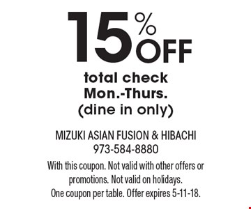 15% Off total check Mon.-Thurs. (dine in only). With this coupon. Not valid with other offers or promotions. Not valid on holidays. One coupon per table. Offer expires 5-11-18.