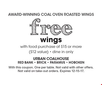 Free wings with food purchase of $15 or more ($12 value) - dine in only. With this coupon. One per table. Not valid with other offers. Not valid on take-out orders. Expires 12-15-17.