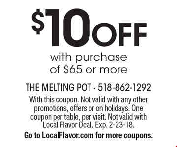 $10 OFF with purchase of $65 or more. With this coupon. Not valid with any otherpromotions, offers or on holidays. Onecoupon per table, per visit. Not valid withLocal Flavor Deal. Exp. 2-23-18. Go to LocalFlavor.com for more coupons.
