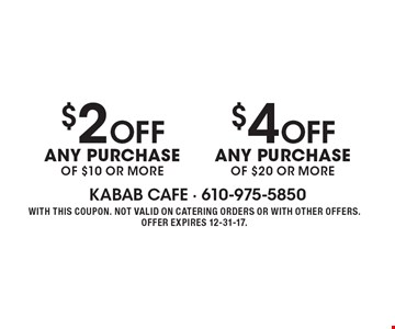 $2 Off Any purchase Of $10 or more. $4 Off Any purchase Of $20 or more. With this coupon. Not valid on catering orders or with other offers. Offer expires 12-31-17.