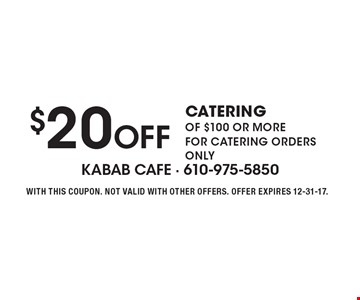 $20 Off Catering Of $100 or more for catering orders only. With this coupon. Not valid with other offers. Offer expires 12-31-17.
