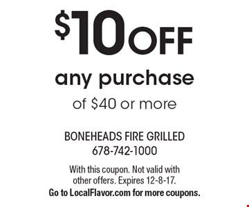 $10 Off any purchase of $40 or more. With this coupon. Not valid with other offers. Expires 12-8-17. Go to LocalFlavor.com for more coupons.