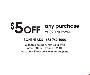 $5 OFF any purchase of $20 or more . With this coupon. Not valid with other offers. Expires 2-2-18. Go to LocalFlavor.com for more coupons.