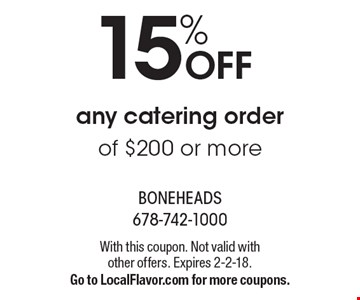 15% OFF any catering order of $200 or more. With this coupon. Not valid with other offers. Expires 2-2-18. Go to LocalFlavor.com for more coupons.
