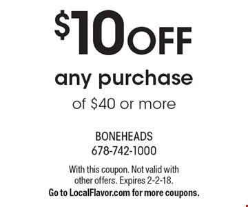 $10 OFF any purchase of $40 or more. With this coupon. Not valid with other offers. Expires 2-2-18. Go to LocalFlavor.com for more coupons.