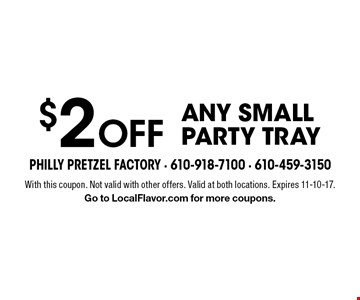 $2 off any small party tray. With this coupon. Not valid with other offers. Valid at both locations. Expires 11-10-17. Go to LocalFlavor.com for more coupons.