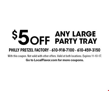 $5 off any large party tray. With this coupon. Not valid with other offers. Valid at both locations. Expires 11-10-17. Go to LocalFlavor.com for more coupons.