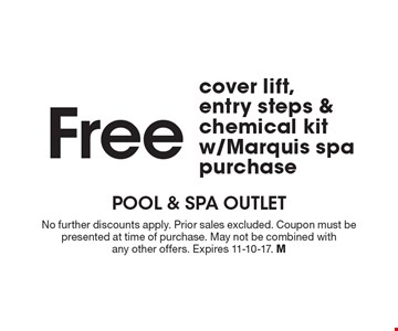 Free cover lift, entry steps & chemical kit w/Marquis spa purchase. No further discounts apply. Prior sales excluded. Coupon must be presented at time of purchase. May not be combined with any other offers. Expires 11-10-17. M