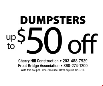 $50 off DUMPSTERS. With this coupon. One-time use. Offer expires 12-8-17.