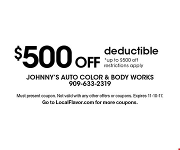 $500 off deductible. *Up to $500 off. Restrictions apply. Must present coupon. Not valid with any other offers or coupons. Expires 11-10-17. Go to LocalFlavor.com for more coupons.