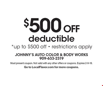 $500 OFF deductible *up to $500 off - restrictions apply . Must present coupon. Not valid with any other offers or coupons. Expires 2-9-18. Go to LocalFlavor.com for more coupons.
