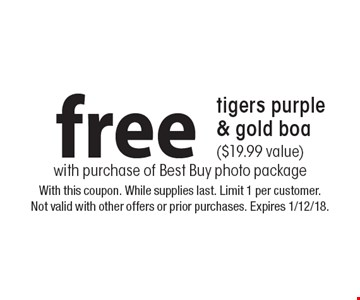 Free tigers purple & gold boa ($19.99 value) with purchase of Best Buy photo package. With this coupon. While supplies last. Limit 1 per customer. Not valid with other offers or prior purchases. Expires 1/12/18.
