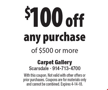 $100 off any purchase of $500 or more. With this coupon. Not valid with other offers or prior purchases. Coupons are for materials only and cannot be combined. Expires 4-14-18.
