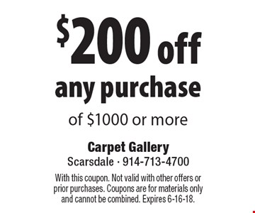 $200 off any purchase of $1000 or more. With this coupon. Not valid with other offers or prior purchases. Coupons are for materials only and cannot be combined. Expires 6-16-18.