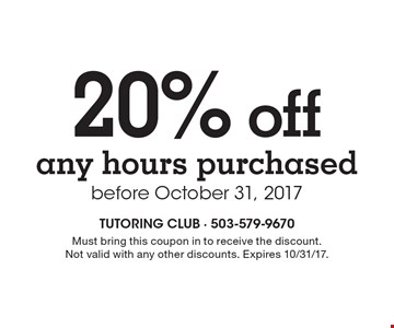 20% off any hours purchased before October 31, 2017. Must bring this coupon in to receive the discount. Not valid with any other discounts. Expires 10/31/17.