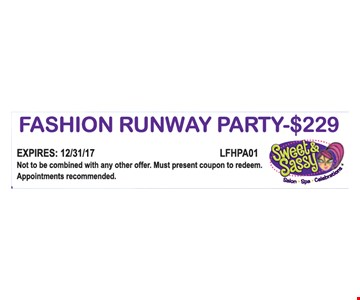 Fashion Runway Party - $229. Not to be combined with any other offer. Must present coupon to redeem. Appointments recommended. Expires 12/31/17. LFHPA01