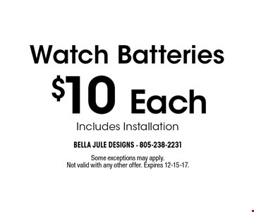 $10 Each Watch Batteries. Includes Installation. Some exceptions may apply. Not valid with any other offer. Expires 12-15-17.