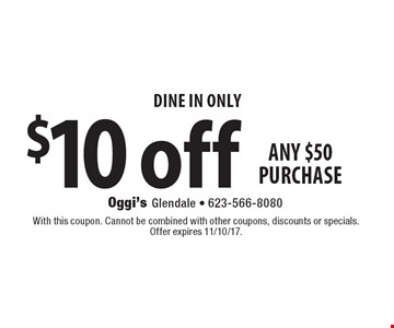 Dine In Only $10 off any $50 purchase. With this coupon. Cannot be combined with other coupons, discounts or specials. Offer expires 11/10/17.