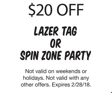 $20 off lazer tag or spin zone party. Not valid on weekends or holidays. Not valid with any other offers. Expires 2/28/18.