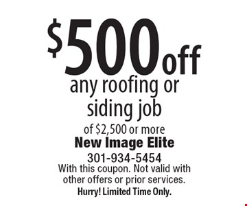 $500 off any roofing or siding job of $2,500 or more. With this coupon. Not valid with other offers or prior services. Hurry! Limited Time Only.