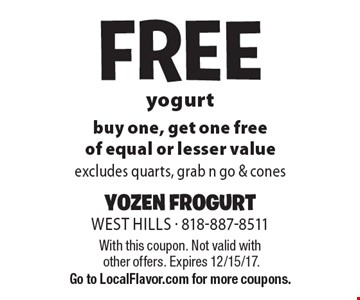 FREE yogurt. buy one, get one free of equal or lesser value. excludes quarts, grab n go & cones. With this coupon. Not valid with other offers. Expires 12/15/17. Go to LocalFlavor.com for more coupons.