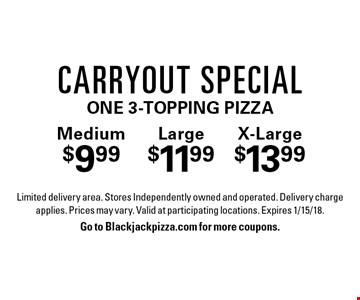 Medium $9.99Large $11.99X-Large $13.99Carryout SpecialOne 3-Topping Pizza. Limited delivery area. Stores Independently owned and operated. Delivery charge applies. Prices may vary. Valid at participating locations. Expires 1/15/18.Go to Blackjackpizza.com for more coupons.